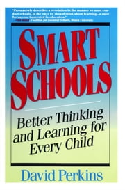 Smart Schools - From Training Memories to Educating Minds ebook by David Perkins