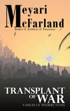 Transplant of War - A Mages of Tindiere Novel ebook by Meyari McFarland