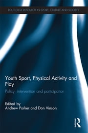Youth Sport, Physical Activity and Play - Policy, Intervention and Participation ebook by Andrew Parker,Don Vinson