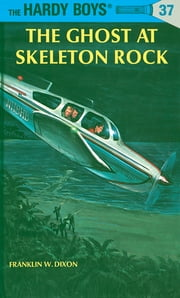 Hardy Boys 37: The Ghost at Skeleton Rock ebook by Franklin W. Dixon