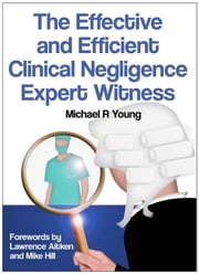The Effective and Efficient Clinical Negligence Expert Witness ebook by Michael R Young