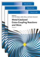 Metal Catalyzed Cross-Coupling Reactions and More, 3 Volume Set ebook by Armin de Meijere,Martin Oestreich,Stefan Bräse