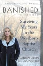 Banished - Surviving My Years in the Westboro Baptist Church ebook by Lauren Drain, Lisa Pulitzer