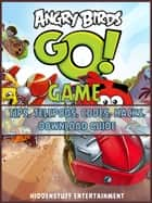 Angry Birds Go! Game Tips, Telepods, Codes, Hacks, Download Guide ebook by HIDDENSTUFF ENTERTAINMENT