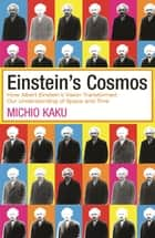Einstein's Cosmos - How Albert Einstein's Vision Transformed Our Understanding of Space and Time ebook by Michio Kaku