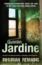 Inhuman Remains (Primavera Blackstone series, Book 1) - A gripping, pacy crime thriller ebook by Quintin Jardine