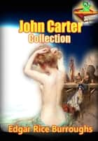 John Carter Collection, ( 6 Stories ) The Barsoom series - (Princess of Mars, Gods of Mars, Warlord of Mars, Thuvia Maid of Mars, Chessmen of mars and The Master Mind of Mars) ebook by Edgar Rice Burroughs