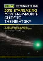Philip's Stargazing Month-by-Month Guide to the Night Sky Britain & Ireland ebook by Heather Couper, Nigel Henbest