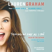 Talking as Fast as I Can - From Gilmore Girls to Gilmore Girls (and Everything in Between) audiobook by Lauren Graham