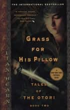 Grass For His Pillow - Tales of Otori, Book Two ebook by Lian Hearn