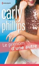 Le prénom d'une autre ebook by Carly Phillips