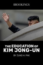 The Education of Kim Jong-Un ebook by Jung H. Pak