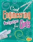 Cool Engineering Activities for Girls ebook by Heather Estelle Schwartz