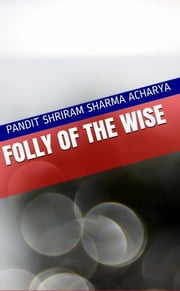 Folly of the Wise ebook by Pandit Shriram Sharma Acharya, Pranav Pandya
