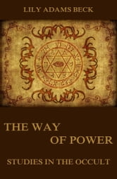 The Way of Power - Studies In The Occult ebook by Lily Adams Beck