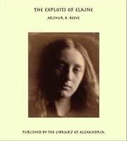 The Exploits of Elaine ebook by Arthur B. Reeve