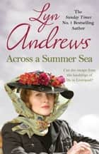 Across a Summer Sea - A warm-hearted, dramatic and nostalgic saga ebook by Lyn Andrews