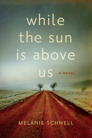 While the Sun is Above Us ebook by Melanie Schnell