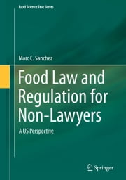 Food Law and Regulation for Non-Lawyers - A US Perspective ebook by Marc Sanchez