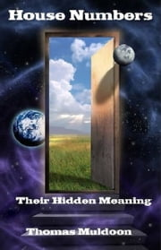 House Numbers: Their Hidden Meaning ebook by Thomas Muldoon