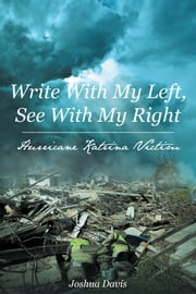 Write With My Left, See With My Right Hurricane Katrina Victim ebook by Joshua Davis