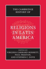 The Cambridge History of Religions in Latin America ebook by Virginia Garrard-Burnett,Paul Freston,Stephen C. Dove