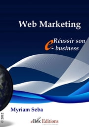 Le web marketing - Réussir son e-business ebook by Kobo.Web.Store.Products.Fields.ContributorFieldViewModel
