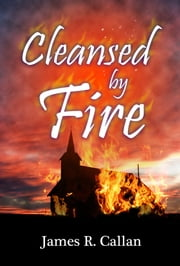 Cleansed by Fire ebook by James Callan