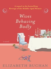 Wives Behaving Badly ebook by Elizabeth Buchan