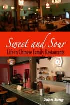 Sweet and Sour: Life in Chinese Family Restaurants ebook by John Jung