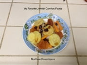My Favorite Jewish Comfort Foods ebook by Matthew Rosenbaum