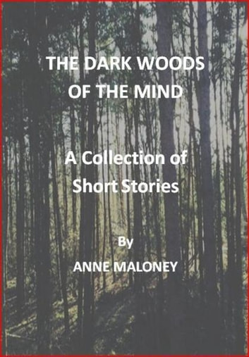 The dark woods of the mind. ebook by Anne Maloney