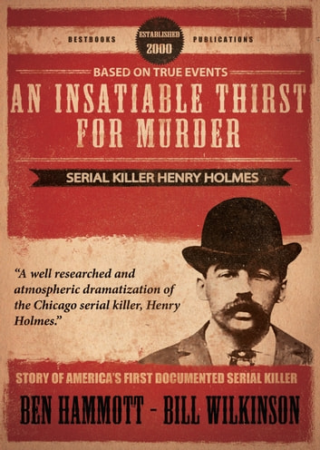 An Insatiable Thirst for Murder - Serial Killer Henry Holmes - AMERICA'S FIRST DOCUMENTED SERIAL KILLER ebook by Ben Hammott,Bill Wilkinson