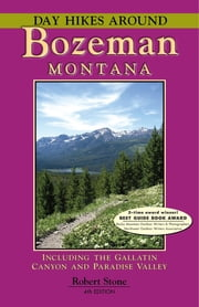 Day Hikes Around Bozeman, Montana - Including the Gallatin Canyon and Paradise Valley ebook by Robert Stone
