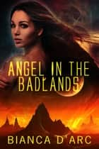 Angel in the Badlands ebook by Bianca D'Arc