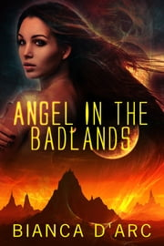 Angel in the Badlands - space opera sci fi romance ebook by Bianca D'Arc