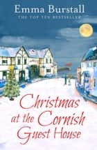 Christmas at the Cornish Guest House - A feelgood romance set in Cornwall ebook by Emma Burstall