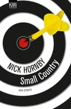 Small Country - Vier Storys. Not a Star, Otherwise Pandemonium, Small Country and Nipple Jesus ebook by Nick Hornby, Ulrich Blumenbach, Clara Drechsler,...