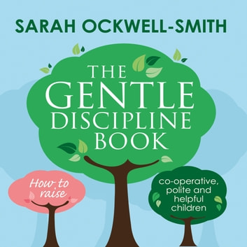 The Gentle Discipline Book - How to raise co-operative, polite and helpful children audiobook by Sarah Ockwell-Smith