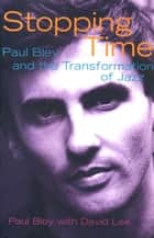 Stopping Time - Paul Bley and the Transformation of Jazz ebook by Paul Bley, David Lee