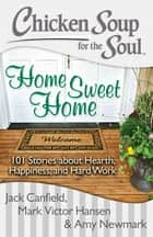 Chicken Soup for the Soul: Home Sweet Home ebook by Jack Canfield,Mark Victor Hansen,Amy Newmark