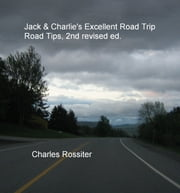 Jack & Charlie's Excellent Road Trip Road Tips, 2nd revised ed. ebook by Charles Rossiter