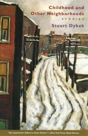 Childhood and Other Neighborhoods - Stories ebook by Stuart Dybek