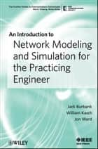 An Introduction to Network Modeling and Simulation for the Practicing Engineer ebook by Jack L. Burbank, William Kasch, Jon Ward
