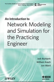 An Introduction to Network Modeling and Simulation for the Practicing Engineer ebook by Jack L. Burbank,William Kasch,Jon Ward