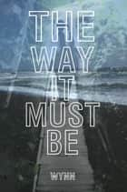 The Way It Must Be ebook by E.S. Wynn