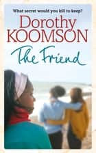 The Friend ebook by Dorothy Koomson