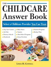 The Childcare Answer Book - Select a Childcare Provider You Can Trust ebook by Linda Connel
