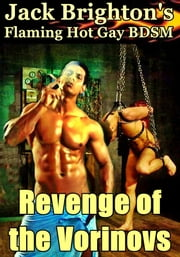 Revenge of the Vorinovs (Flaming Hot Gay BDSM) ebook by Jack Brighton