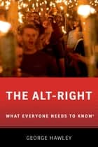 The Alt-Right - What Everyone Needs to Know® ebook by George Hawley